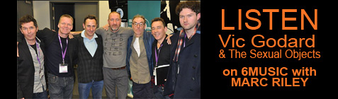 LISTEN Vic Godard  & The Sexual Objects on 6MUSIC with MARC RILEY